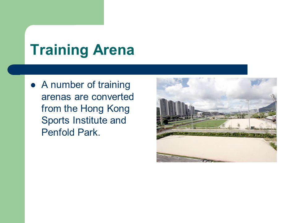 Training Arena A number of training arenas are converted from the Hong Kong Sports Institute and Penfold Park.
