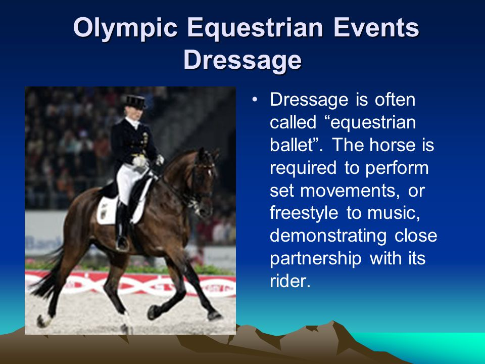 Olympic Equestrian Events Dressage Olympic Equestrian Events Dressage Dressage is often called equestrian ballet .