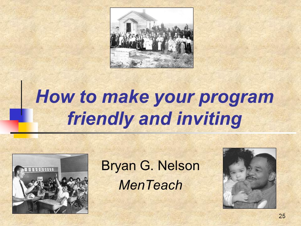 25 How to make your program friendly and inviting Bryan G. Nelson MenTeach