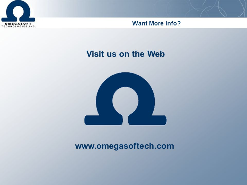 Want More Info? Visit us on the Web www.omegasoftech.com