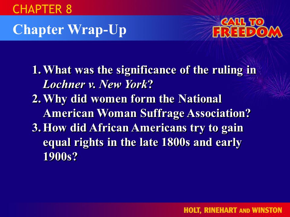 Chapter Wrap-Up CHAPTER 8 1.What was the significance of the ruling in Lochner v. New York? 2.Why did women form the National American Woman Suffrage
