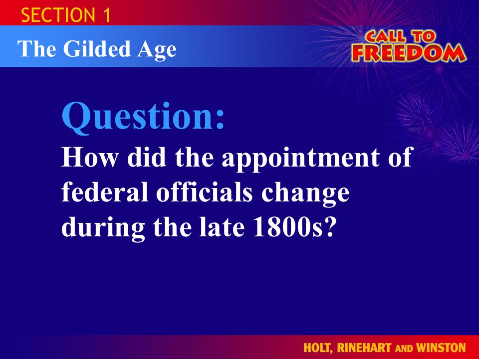 SECTION 1 The Gilded Age Question: How did the appointment of federal officials change during the late 1800s?