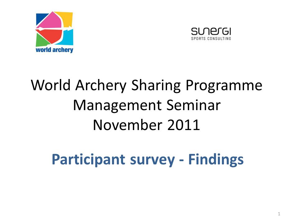 World Archery Sharing Programme Management Seminar November 2011 Participant survey - Findings 1