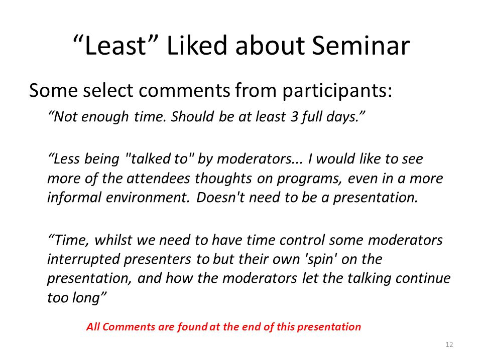 Least Liked about Seminar Some select comments from participants: Not enough time.