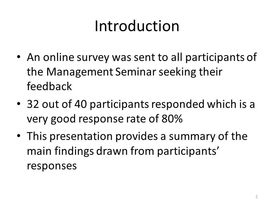 Introduction An online survey was sent to all participants of the Management Seminar seeking their feedback 32 out of 40 participants responded which
