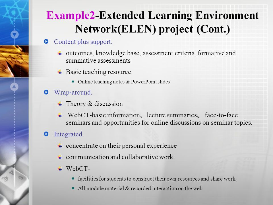 Example2-Extended Learning Environment Network(ELEN) project (Cont.) Content plus support.