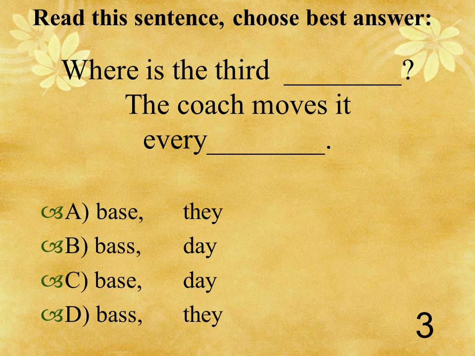 Read this sentence, choose best answer: 3 Where is the third ________.