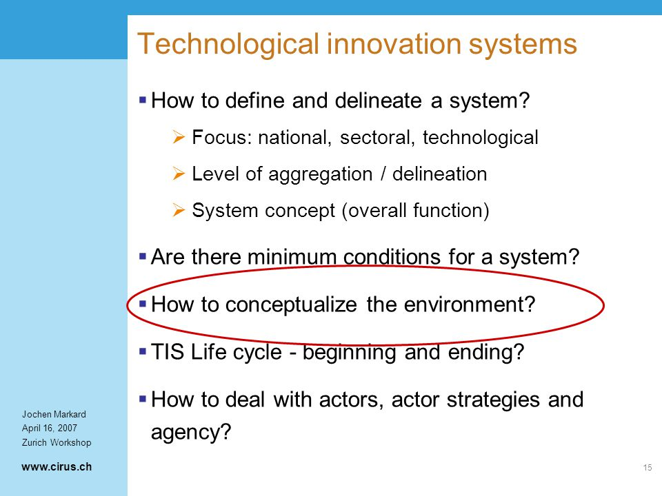 www.cirus.ch Jochen Markard April 16, 2007 Zurich Workshop 15 Technological innovation systems  How to define and delineate a system.