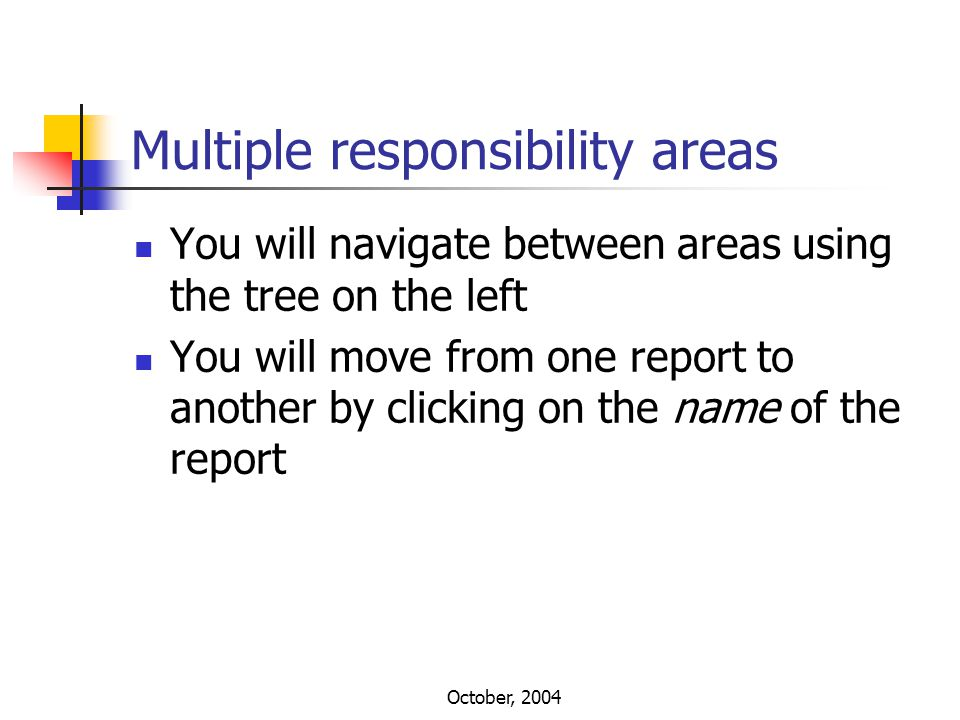 October, 2004 Multiple responsibility areas You will navigate between areas using the tree on the left You will move from one report to another by cli