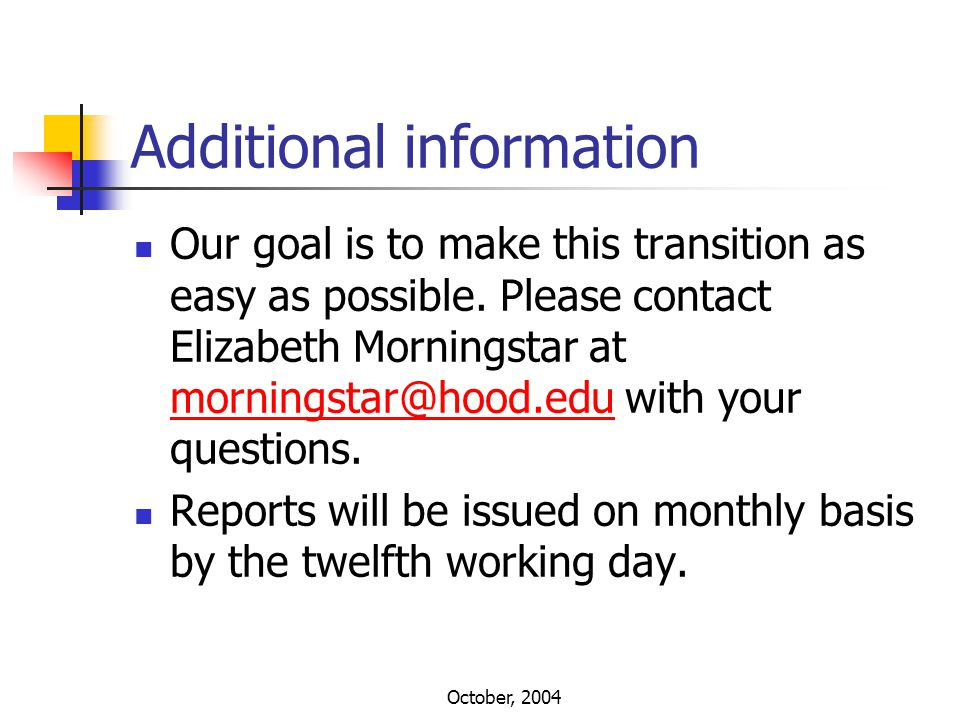 October, 2004 Additional information Our goal is to make this transition as easy as possible. Please contact Elizabeth Morningstar at morningstar@hood