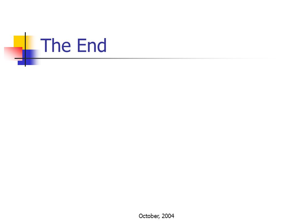 October, 2004 The End