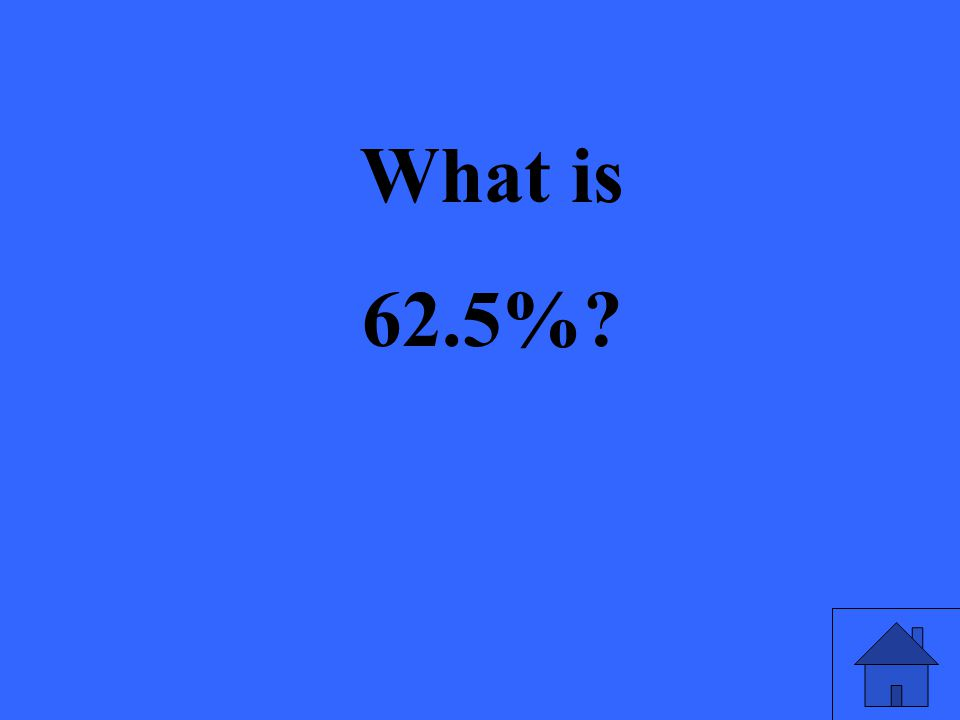 What is 62.5%