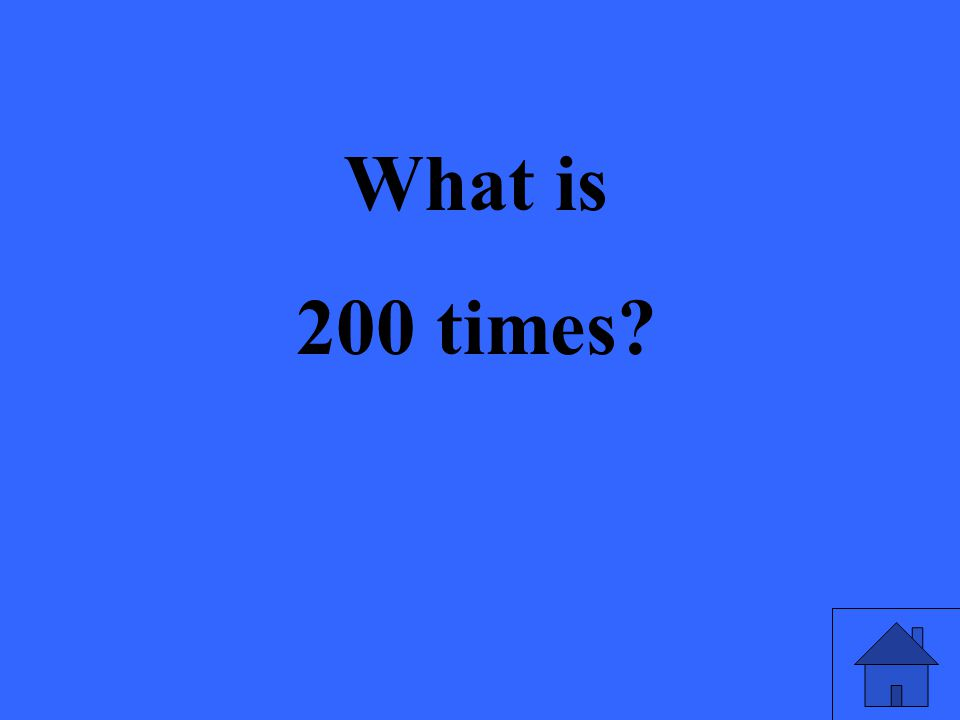 What is 200 times?