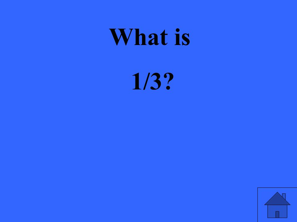 What is 1/3?