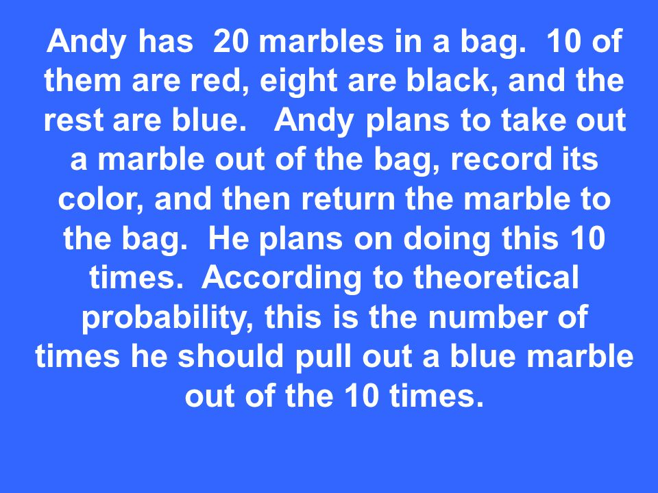 Andy has 20 marbles in a bag. 10 of them are red, eight are black, and the rest are blue.
