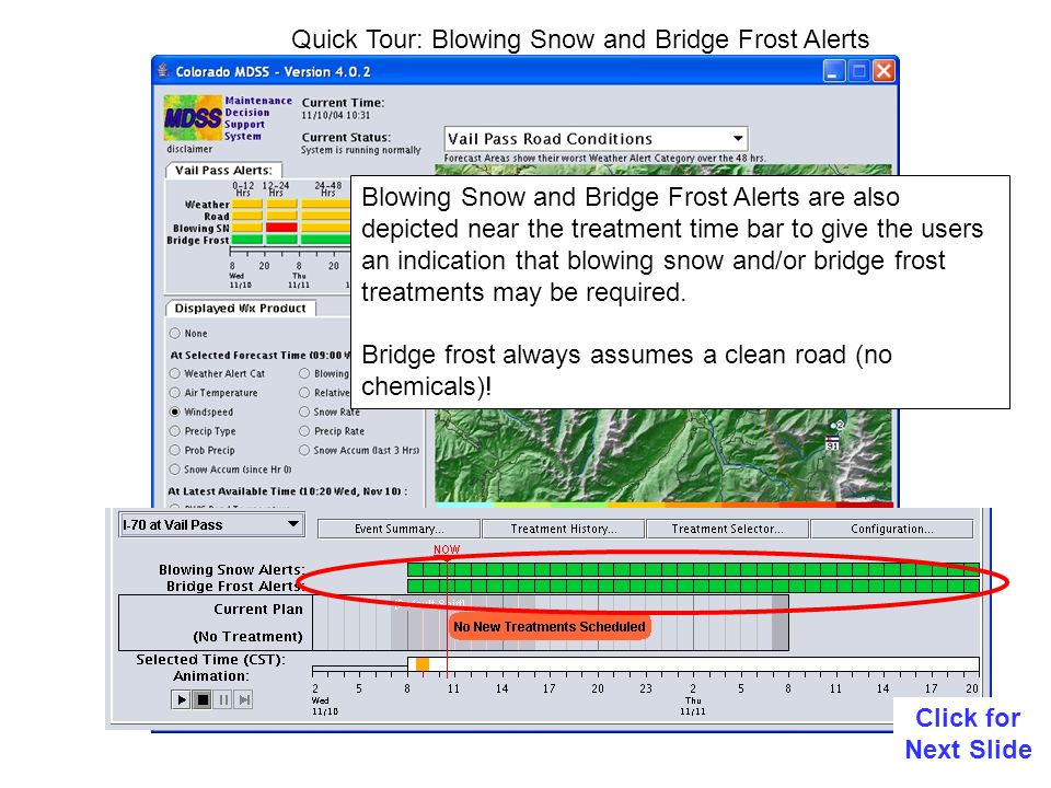 Quick Tour: Blowing Snow and Bridge Frost Alerts Blowing Snow and Bridge Frost Alerts are also depicted near the treatment time bar to give the users an indication that blowing snow and/or bridge frost treatments may be required.
