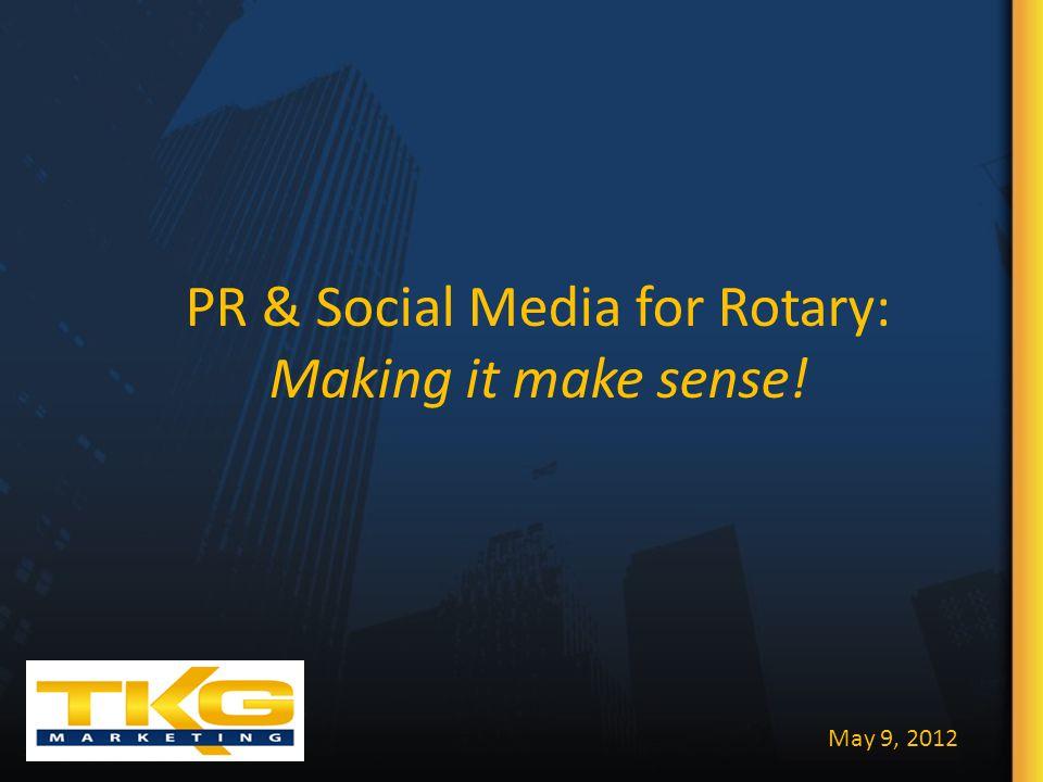 PR & Social Media for Rotary: Making it make sense! May 9, 2012