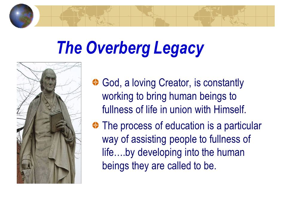 The Overberg Legacy God, a loving Creator, is constantly working to bring human beings to fullness of life in union with Himself.