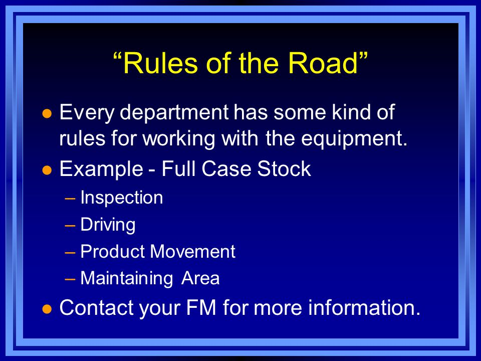 Rules of the Road Every department has some kind of rules for working with the equipment.