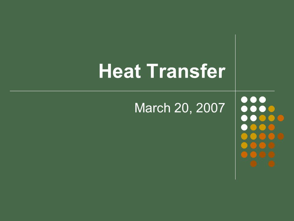 Heat Transfer March 20, 2007