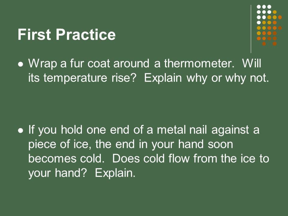 Answer No, the thermometer will not heat up because it is the same temperature as the coat.