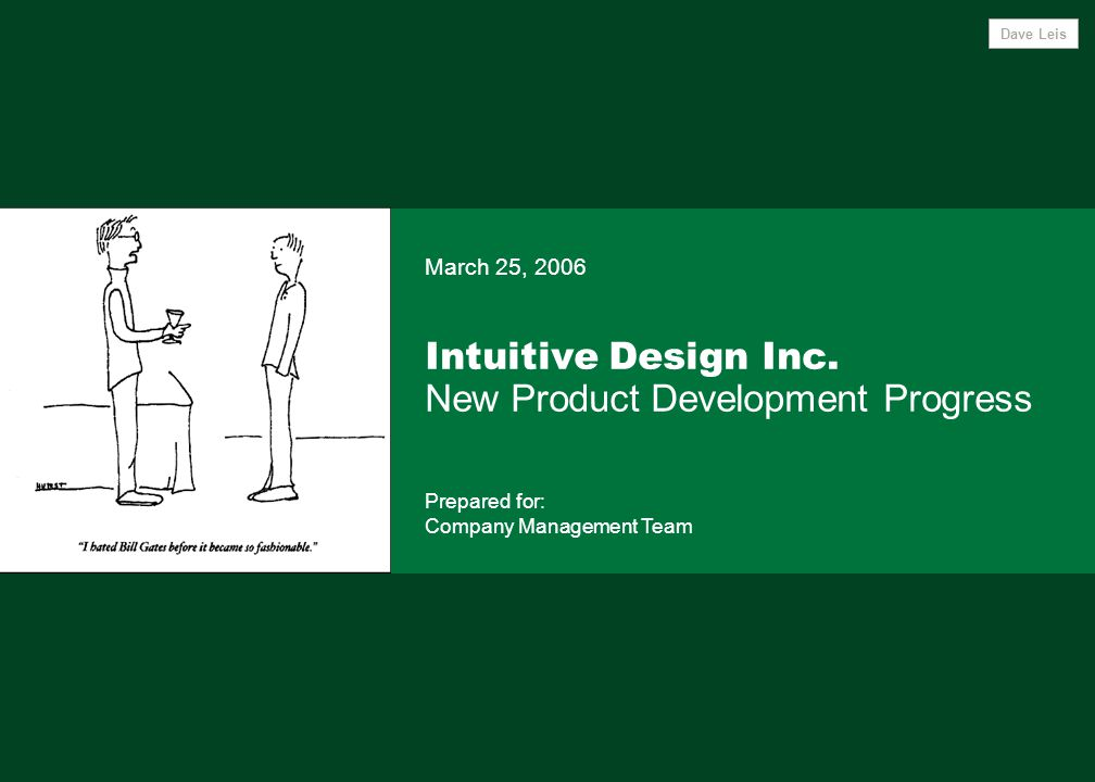 Intuitive Design Inc. New Product Development Progress March 25, 2006 Prepared for: Company Management Team Dave Leis