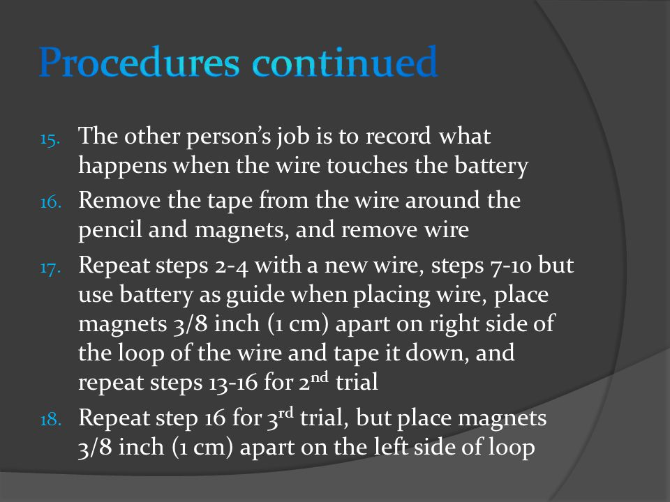15. The other person's job is to record what happens when the wire touches the battery 16.