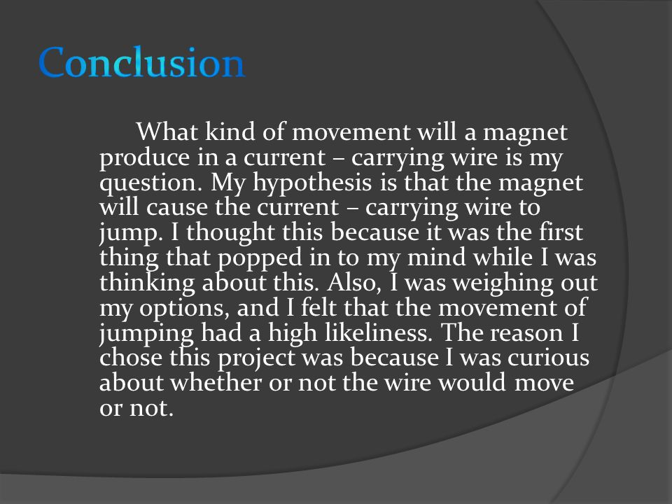 What kind of movement will a magnet produce in a current – carrying wire is my question.