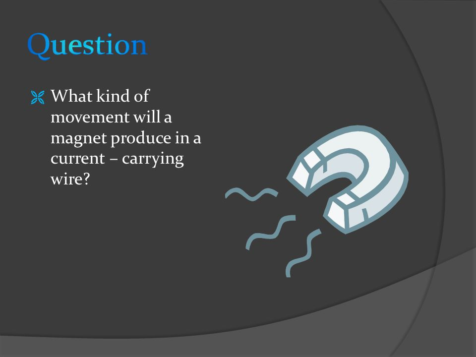  What kind of movement will a magnet produce in a current – carrying wire