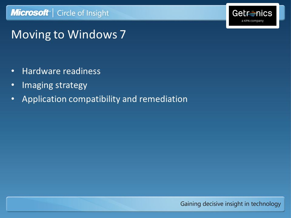 Imaging strategy Application compatibility and remediation Moving to Windows 7