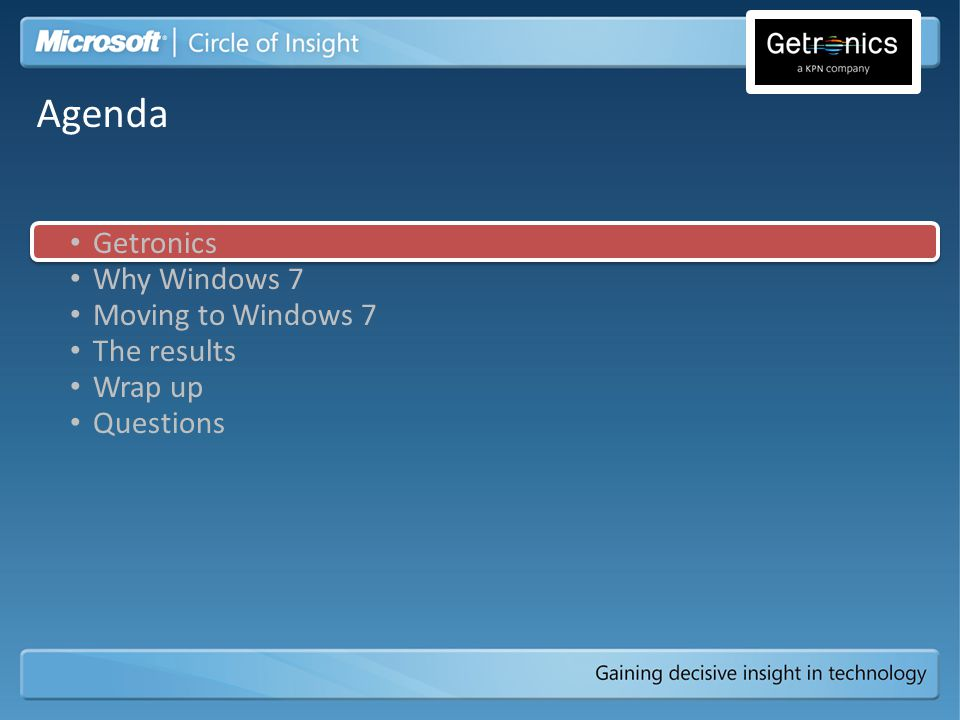 Why Windows 7 Moving to Windows 7 The results Wrap up Questions Agenda