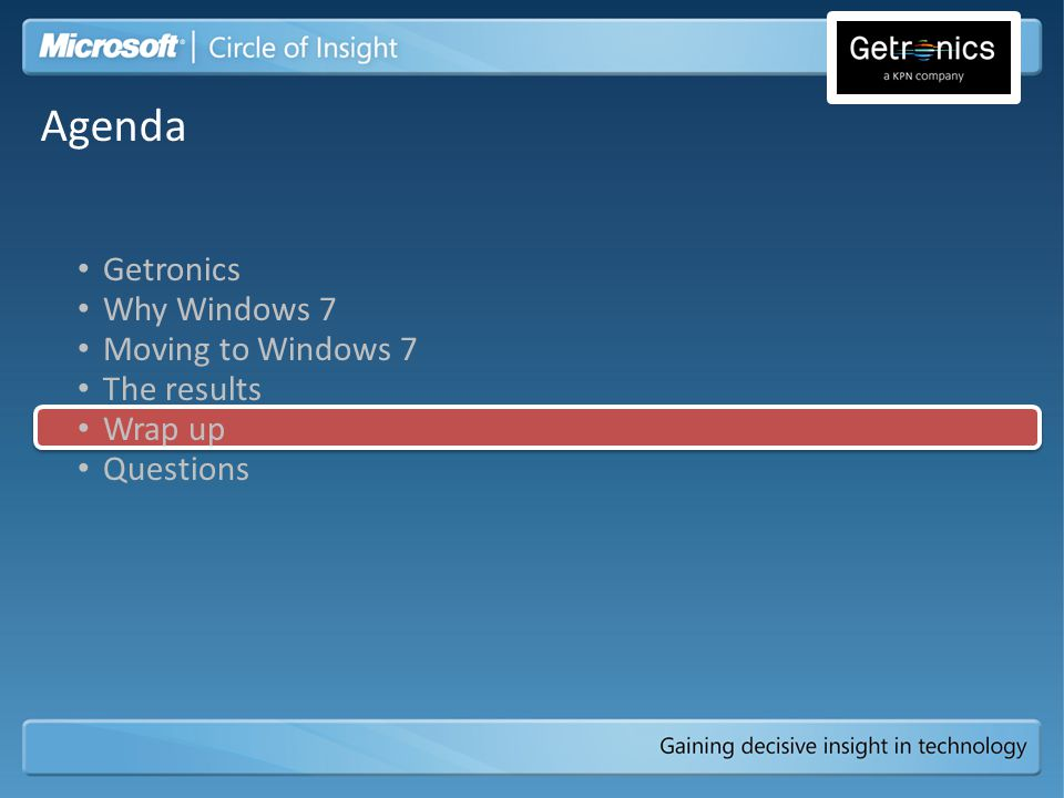 Getronics Why Windows 7 Moving to Windows 7 The results Wrap up Questions Agenda