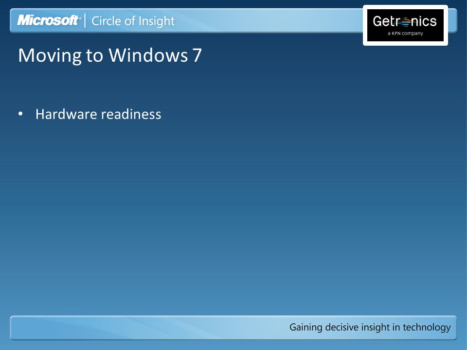 Hardware readiness Moving to Windows 7