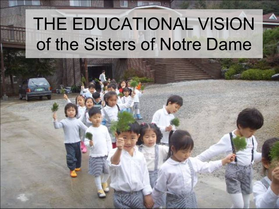 THE EDUCATIONAL VISION of the Sisters of Notre Dame