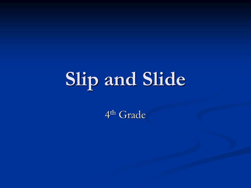Slip and Slide 4 th Grade