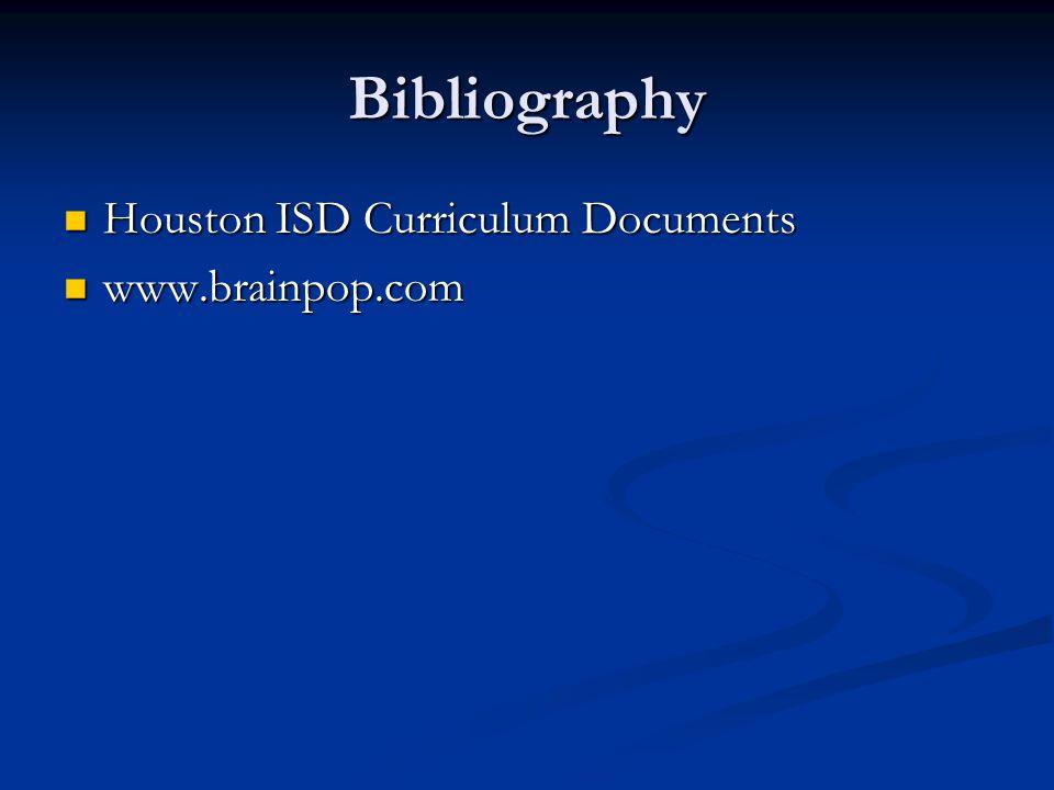 Bibliography Houston ISD Curriculum Documents Houston ISD Curriculum Documents www.brainpop.com www.brainpop.com