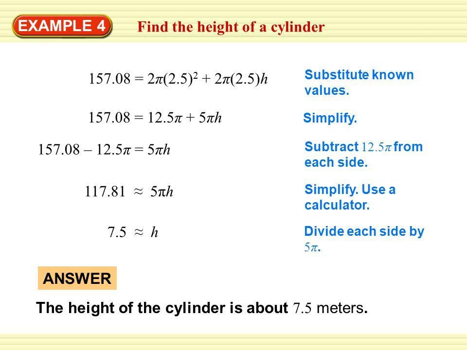 EXAMPLE 4 157.08 = 2π(2.5) 2 + 2π(2.5)h Substitute known values.