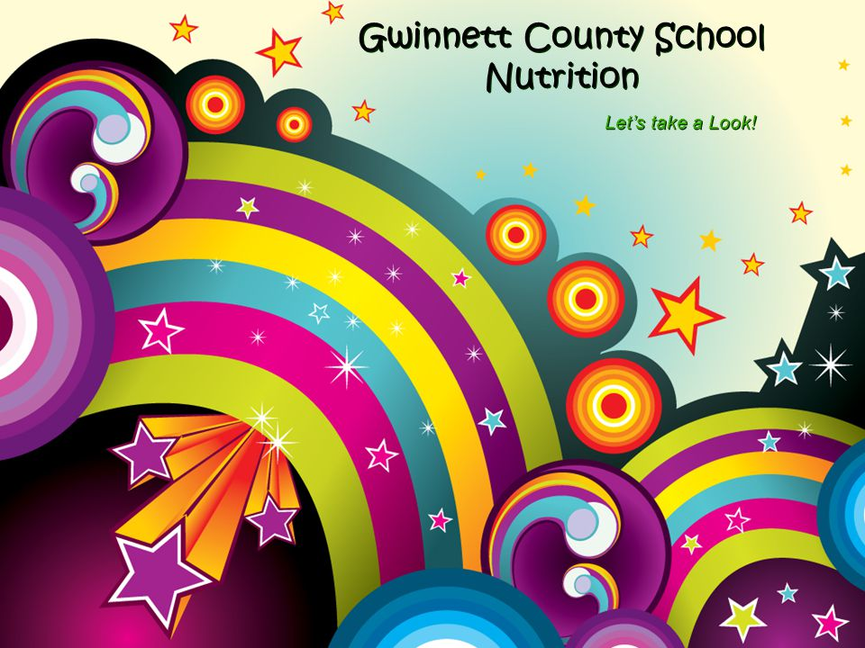 Gwinnett County School Nutrition Let's take a Look!