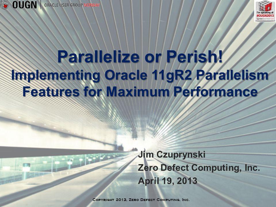 Copyright 2013, Zero Defect Computing, Inc.Parallelize or Perish.