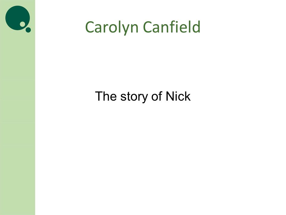 Carolyn Canfield The story of Nick