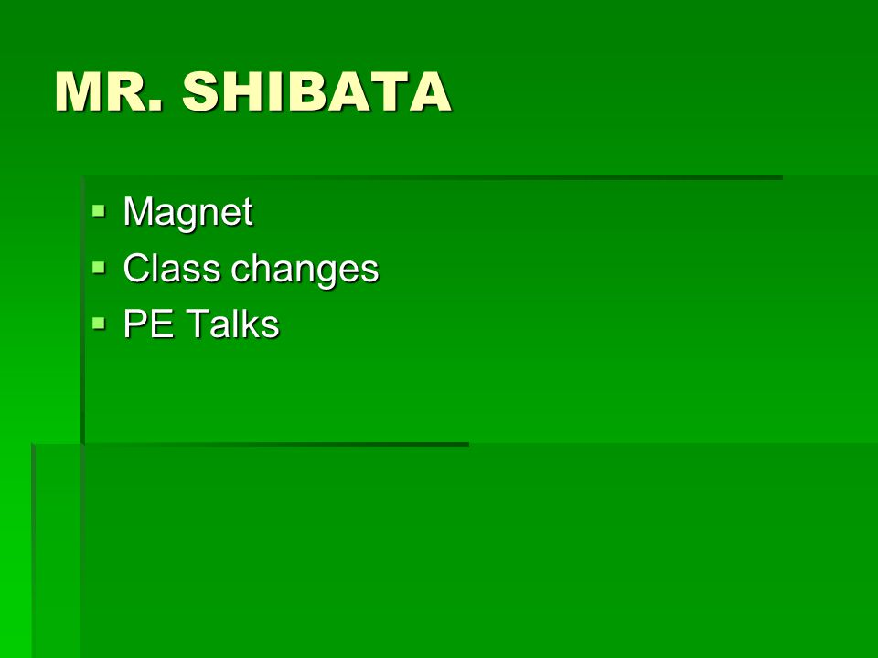 MR. SHIBATA  Magnet  Class changes  PE Talks