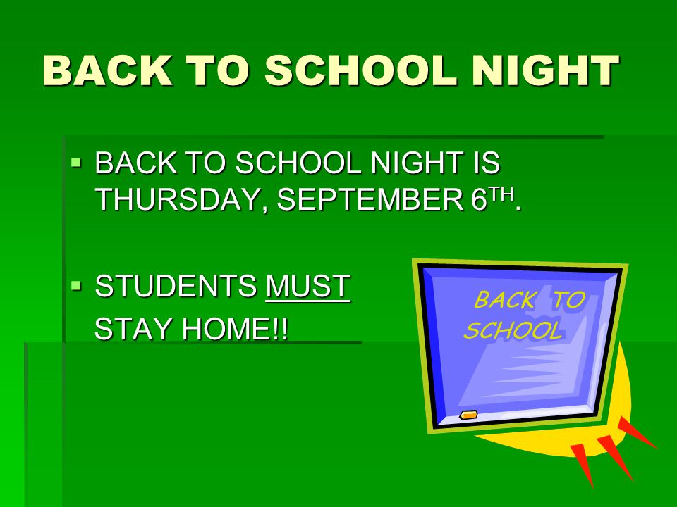 BACK TO SCHOOL NIGHT  BACK TO SCHOOL NIGHT IS THURSDAY, SEPTEMBER 6 TH.