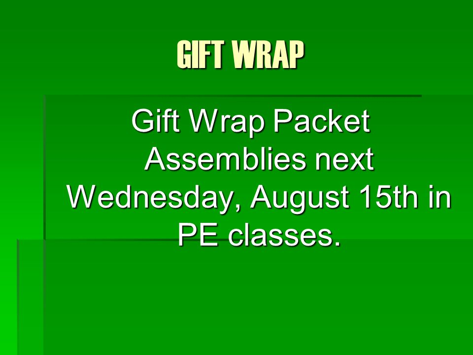 GIFT WRAP Gift Wrap Packet Assemblies next Wednesday, August 15th in PE classes.