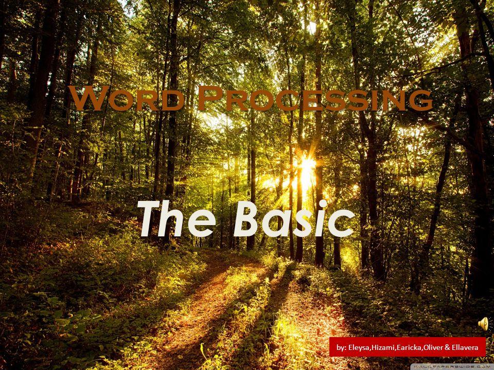 Word Processing The Basic by: Eleysa,Hizami,Earicka,Oliver & Ellavera