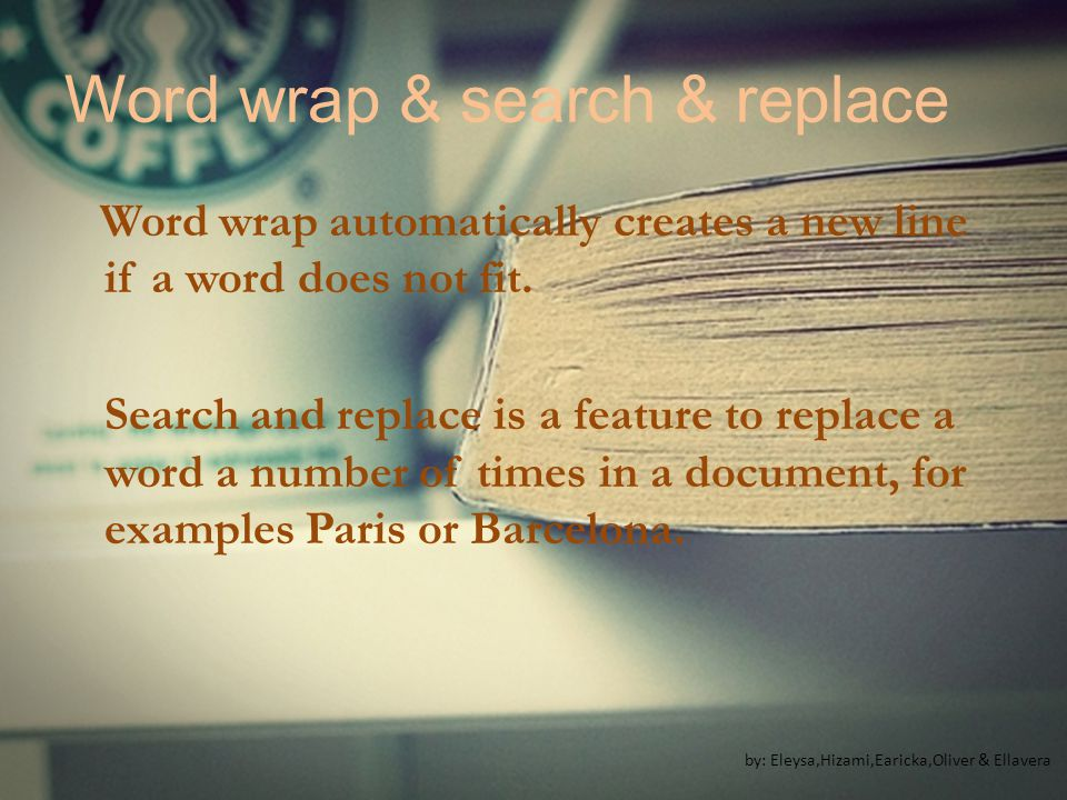 Word wrap & search & replace Word wrap automatically creates a new line if a word does not fit.