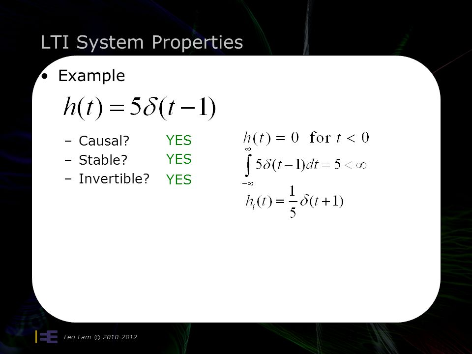 LTI System Properties Leo Lam © 2010-2012 14 Example –Causal? –Stable? –Invertible? YES