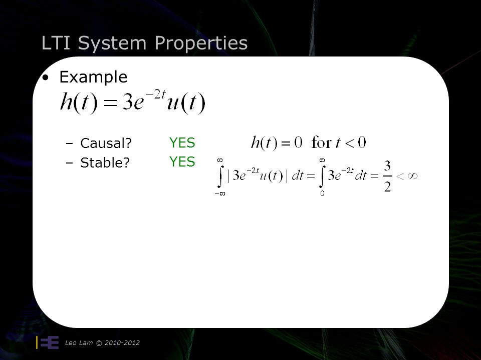 LTI System Properties Leo Lam © 2010-2012 15 Example –Causal? –Stable? YES