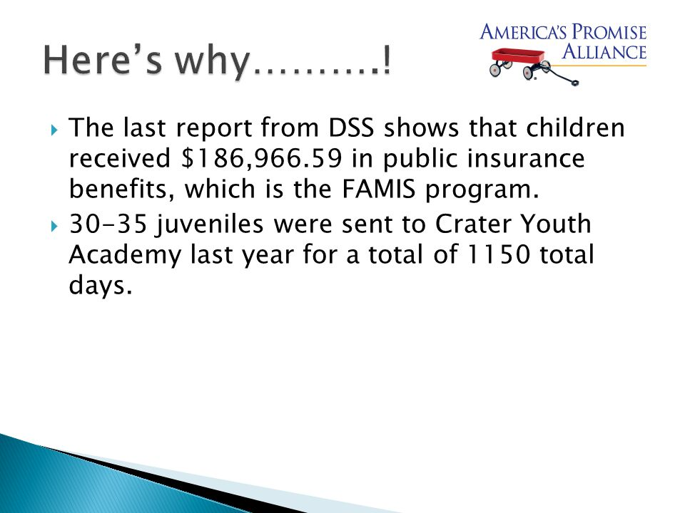  The last report from DSS shows that children received $186,966.59 in public insurance benefits, which is the FAMIS program.