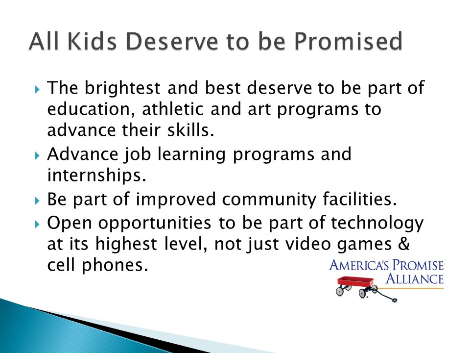  The brightest and best deserve to be part of education, athletic and art programs to advance their skills.