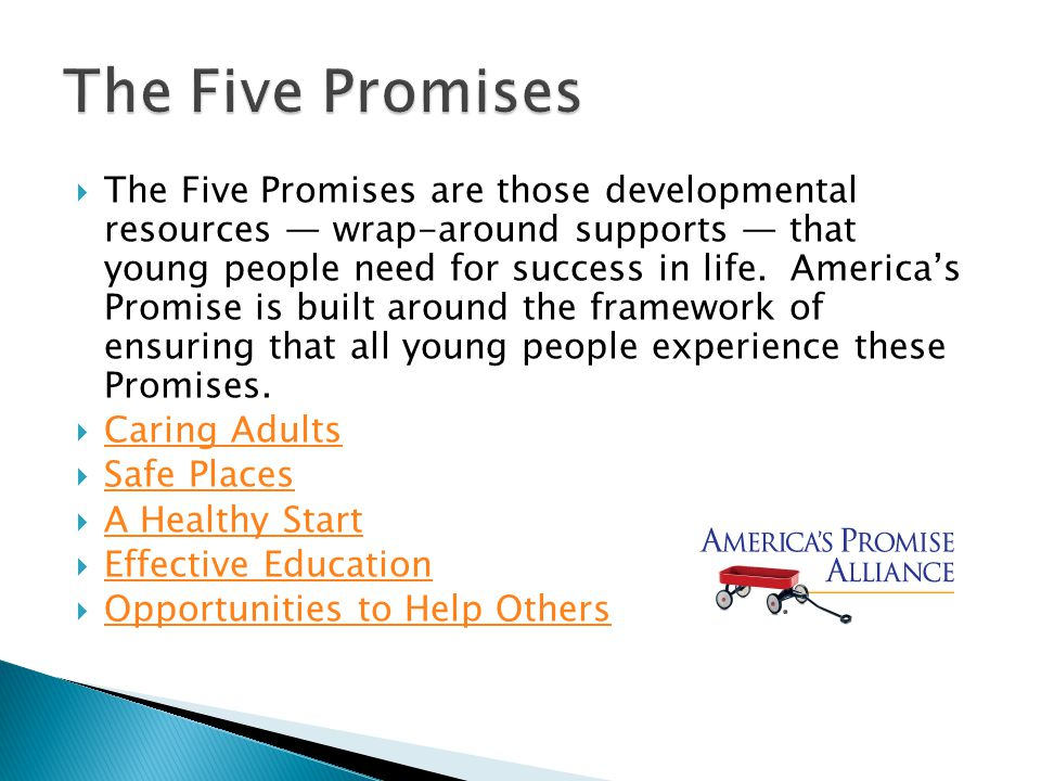  The Five Promises are those developmental resources — wrap-around supports — that young people need for success in life.